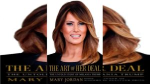 The Art of Her Deal- The Untold Story of Melania Trump by Mary Jordan